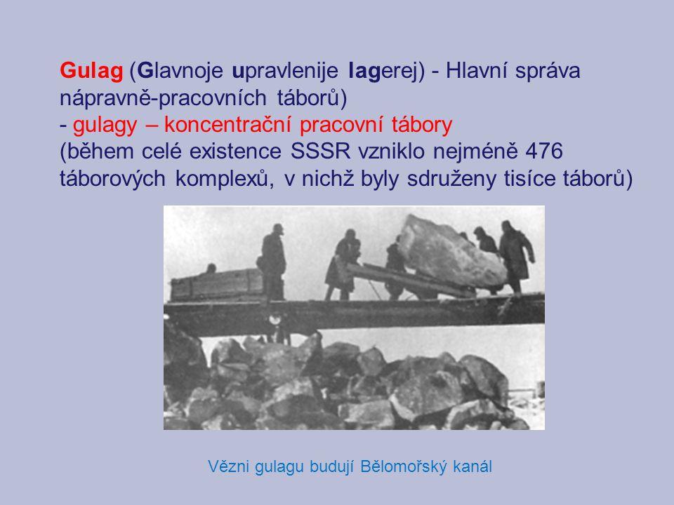 Gulag (Glavnoje upravlenije lagerej) - Hlavní správa nápravně-pracovních táborů) - gulagy – koncentrační pracovní tábory (během celé existence SSSR vzniklo nejméně 476 táborových komplexů, v nichž byly sdruženy tisíce táborů) Vězni gulagu budují Bělomořský kanál