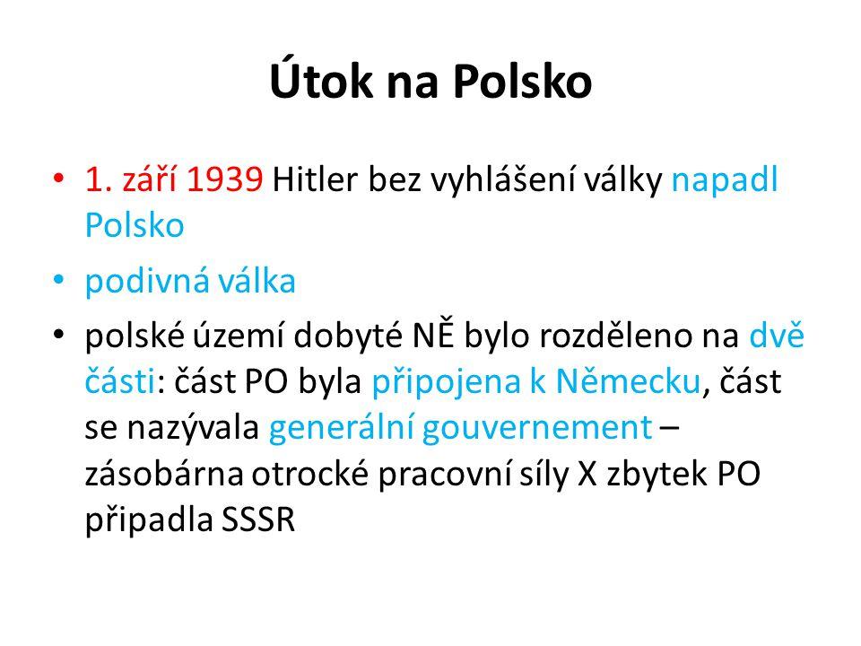 Útok na Polsko 1. září 1939 Hitler bez vyhlášení války napadl Polsko podivná válka polské území dobyté NĚ bylo rozděleno na dvě části: část PO byla př