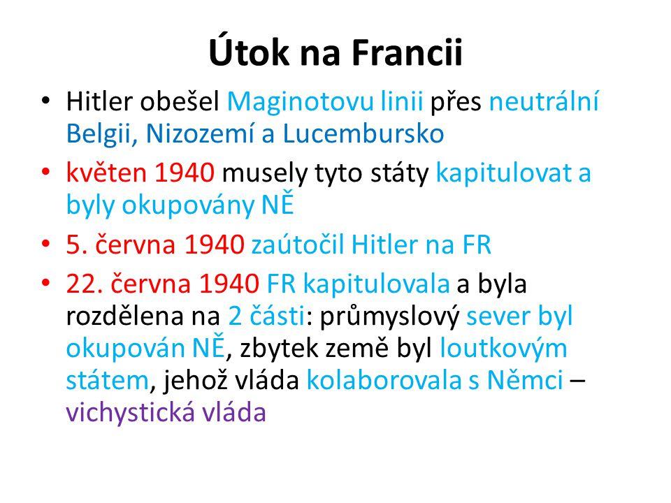 Útok na Francii Hitler obešel Maginotovu linii přes neutrální Belgii, Nizozemí a Lucembursko květen 1940 musely tyto státy kapitulovat a byly okupován