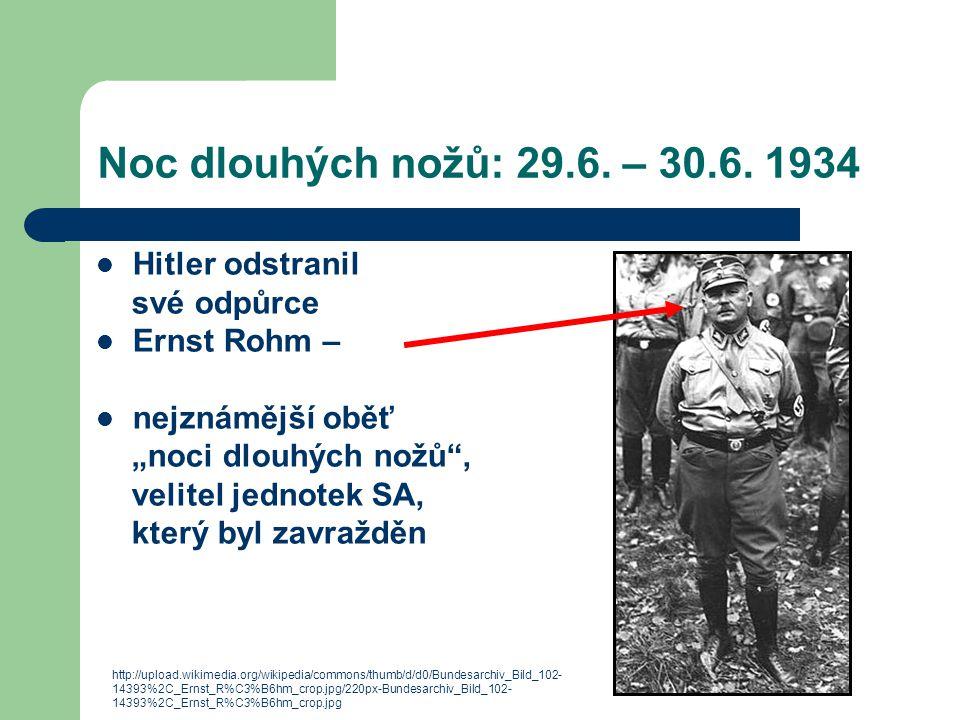 """Noc dlouhých nožů: 29.6. – 30.6. 1934 Hitler odstranil své odpůrce Ernst Rohm – nejznámější oběť """"noci dlouhých nožů"""", velitel jednotek SA, který byl"""