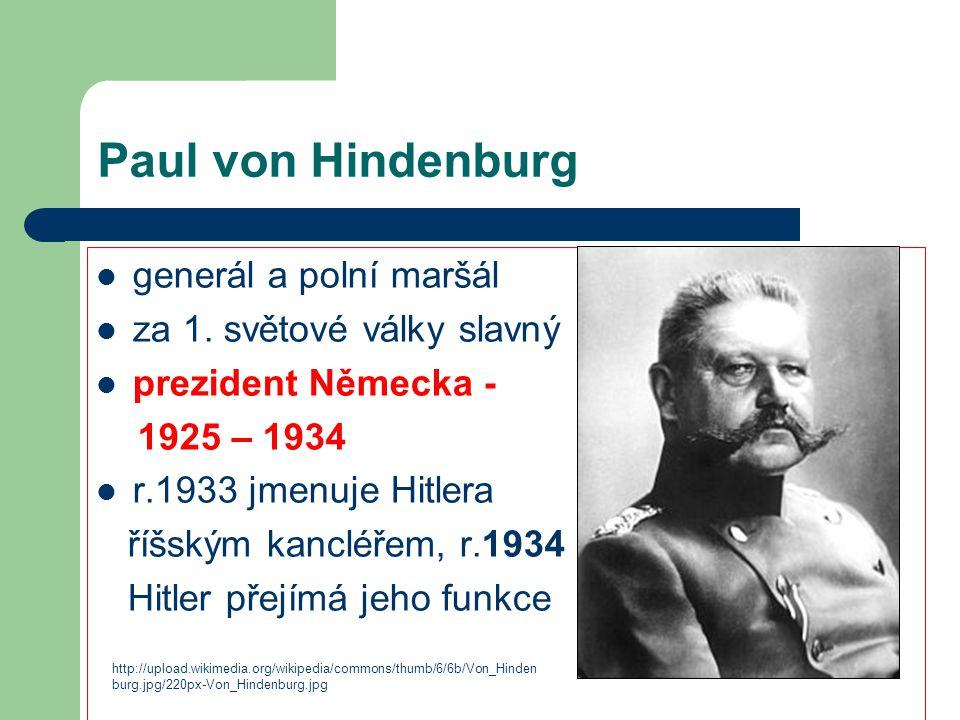 Paul von Hindenburg generál a polní maršál za 1. světové války slavný prezident Německa - 1925 – 1934 r.1933 jmenuje Hitlera říšským kancléřem, r.1934