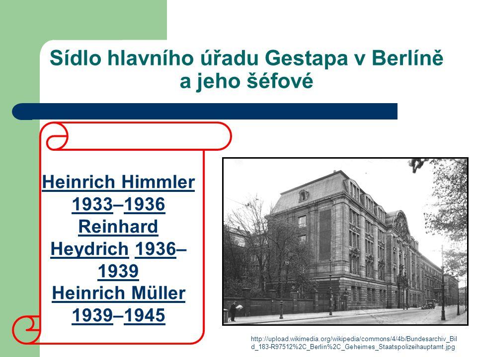 Sídlo hlavního úřadu Gestapa v Berlíně a jeho šéfové http://upload.wikimedia.org/wikipedia/commons/4/4b/Bundesarchiv_Bil d_183-R97512%2C_Berlin%2C_Geh