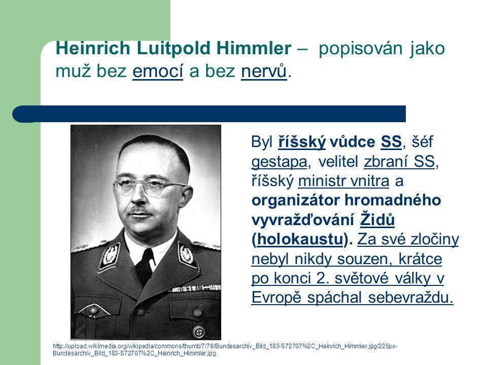 Heinrich Luitpold Himmler – popisován jako muž bez emocí a bez nervů.emocínervů Byl říšský vůdce SS, šéf gestapa, velitel zbraní SS, říšský ministr vn