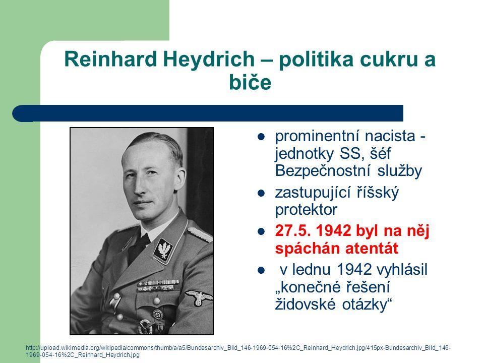 Reinhard Heydrich – politika cukru a biče prominentní nacista - jednotky SS, šéf Bezpečnostní služby zastupující říšský protektor 27.5. 1942 byl na ně