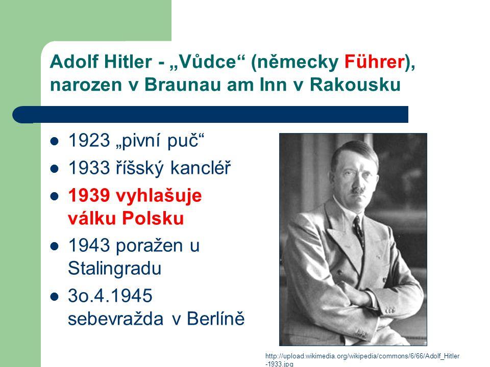 """Adolf Hitler - """"Vůdce"""" (německy Führer), narozen v Braunau am Inn v Rakousku 1923 """"pivní puč"""" 1933 říšský kancléř 1939 vyhlašuje válku Polsku 1943 por"""