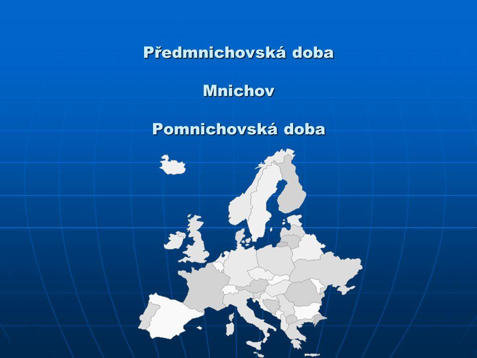 Předmnichovská doba Mnichov Pomnichovská doba