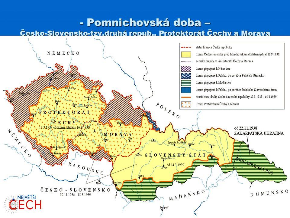 - Pomnichovská doba – Česko-Slovensko-tzv.druhá repub., Protektorát Čechy a Morava