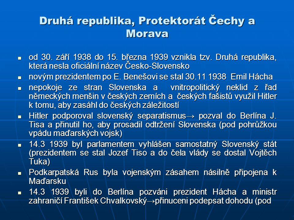 Druhá republika, Protektorát Čechy a Morava od 30. září 1938 do 15. března 1939 vznikla tzv. Druhá republika, která nesla oficiální název Česko-Sloven