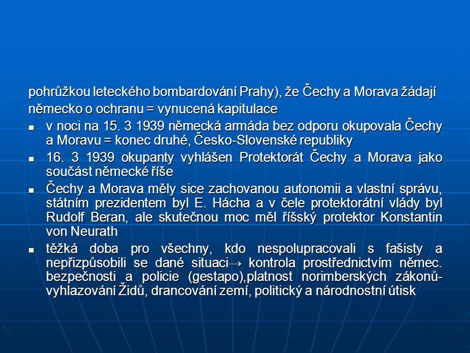 pohrůžkou leteckého bombardování Prahy), že Čechy a Morava žádají německo o ochranu = vynucená kapitulace v noci na 15. 3 1939 německá armáda bez odpo