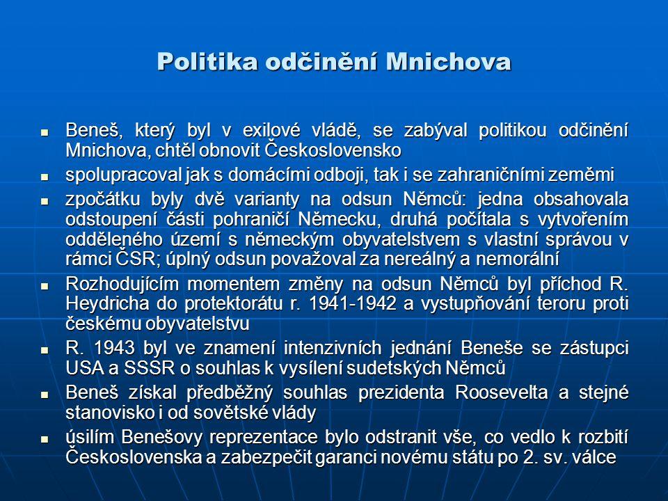 Politika odčinění Mnichova Beneš, který byl v exilové vládě, se zabýval politikou odčinění Mnichova, chtěl obnovit Československo Beneš, který byl v e