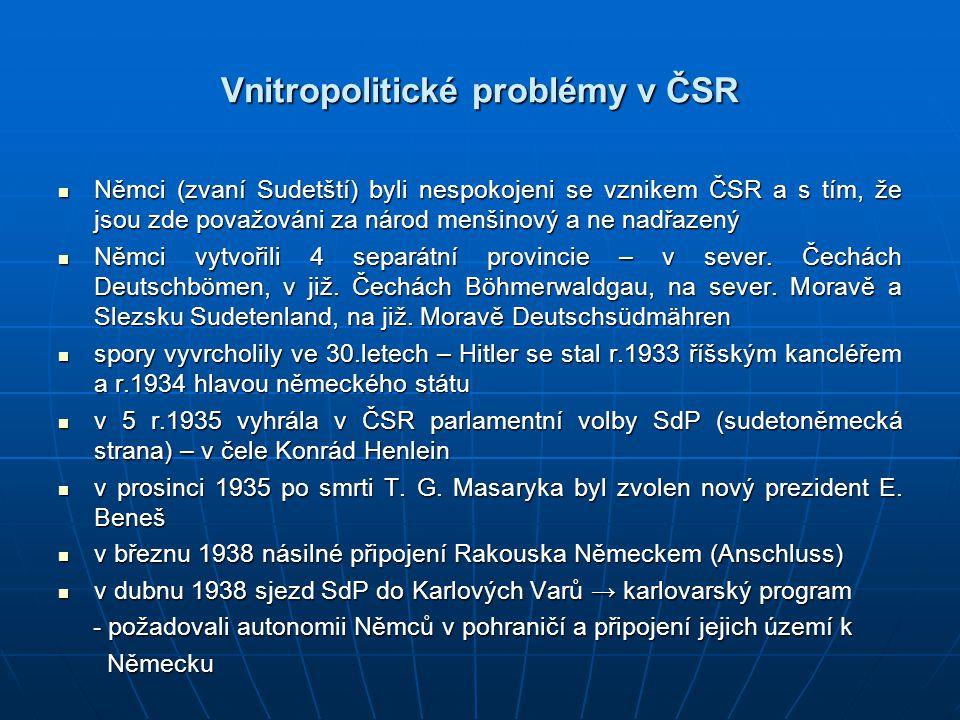 Vnitropolitické problémy v ČSR Němci (zvaní Sudetští) byli nespokojeni se vznikem ČSR a s tím, že jsou zde považováni za národ menšinový a ne nadřazen
