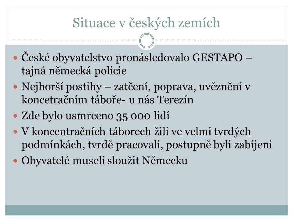 Situace v českých zemích České obyvatelstvo pronásledovalo GESTAPO – tajná německá policie Nejhorší postihy – zatčení, poprava, uvěznění v koncetrační