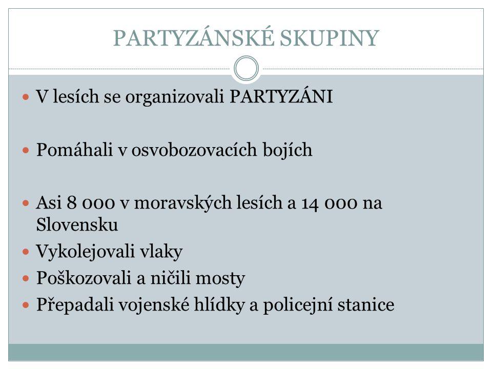 PARTYZÁNSKÉ SKUPINY V lesích se organizovali PARTYZÁNI Pomáhali v osvobozovacích bojích Asi 8 000 v moravských lesích a 14 000 na Slovensku Vykolejova