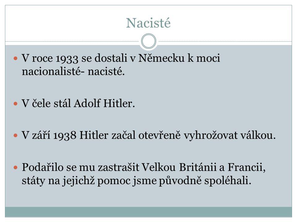 Nacisté V roce 1933 se dostali v Německu k moci nacionalisté- nacisté. V čele stál Adolf Hitler. V září 1938 Hitler začal otevřeně vyhrožovat válkou.