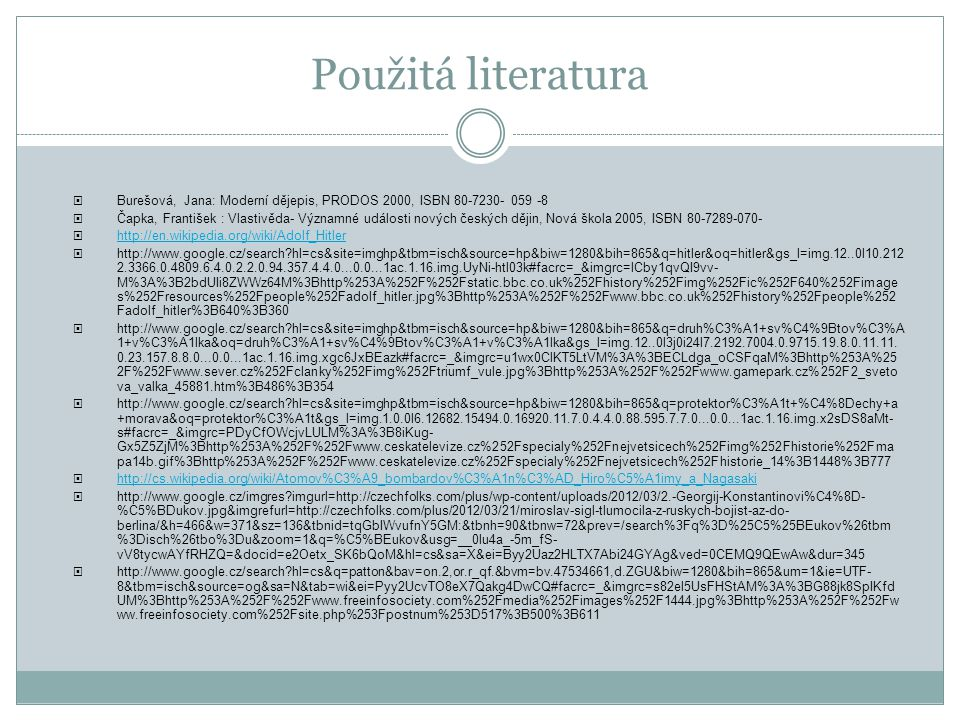 Použitá literatura  Burešová, Jana: Moderní dějepis, PRODOS 2000, ISBN 80-7230- 059 -8  Čapka, František : Vlastivěda- Významné události nových česk