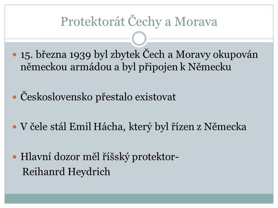 Protektorát Čechy a Morava 15. března 1939 byl zbytek Čech a Moravy okupován německou armádou a byl připojen k Německu Československo přestalo existov