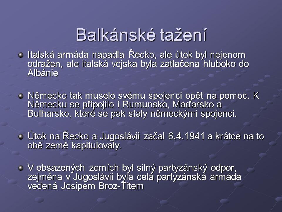 Balkánské tažení Italská armáda napadla Řecko, ale útok byl nejenom odražen, ale italská vojska byla zatlačena hluboko do Albánie Německo tak muselo svému spojenci opět na pomoc.