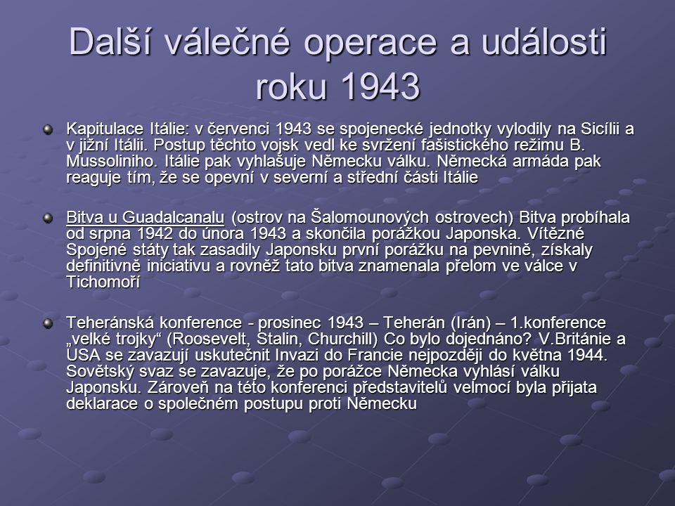 Další válečné operace a události roku 1943 Kapitulace Itálie: v červenci 1943 se spojenecké jednotky vylodily na Sicílii a v jižní Itálii.