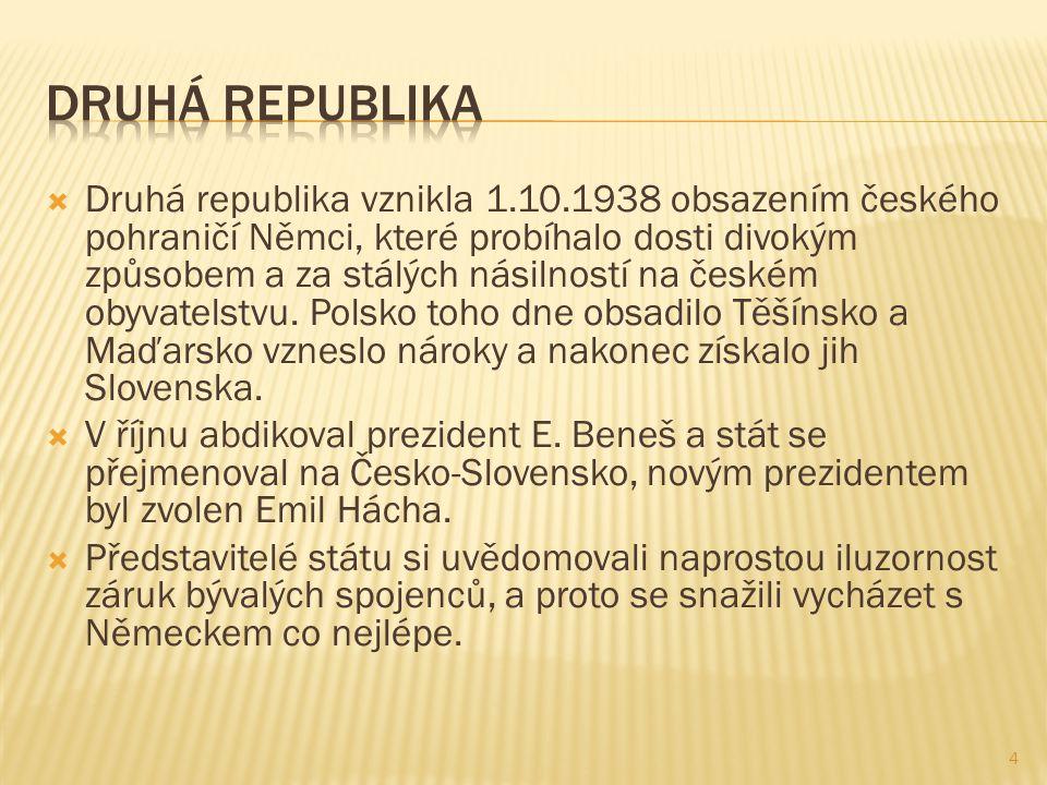  Druhá republika vznikla 1.10.1938 obsazením českého pohraničí Němci, které probíhalo dosti divokým způsobem a za stálých násilností na českém obyvatelstvu.