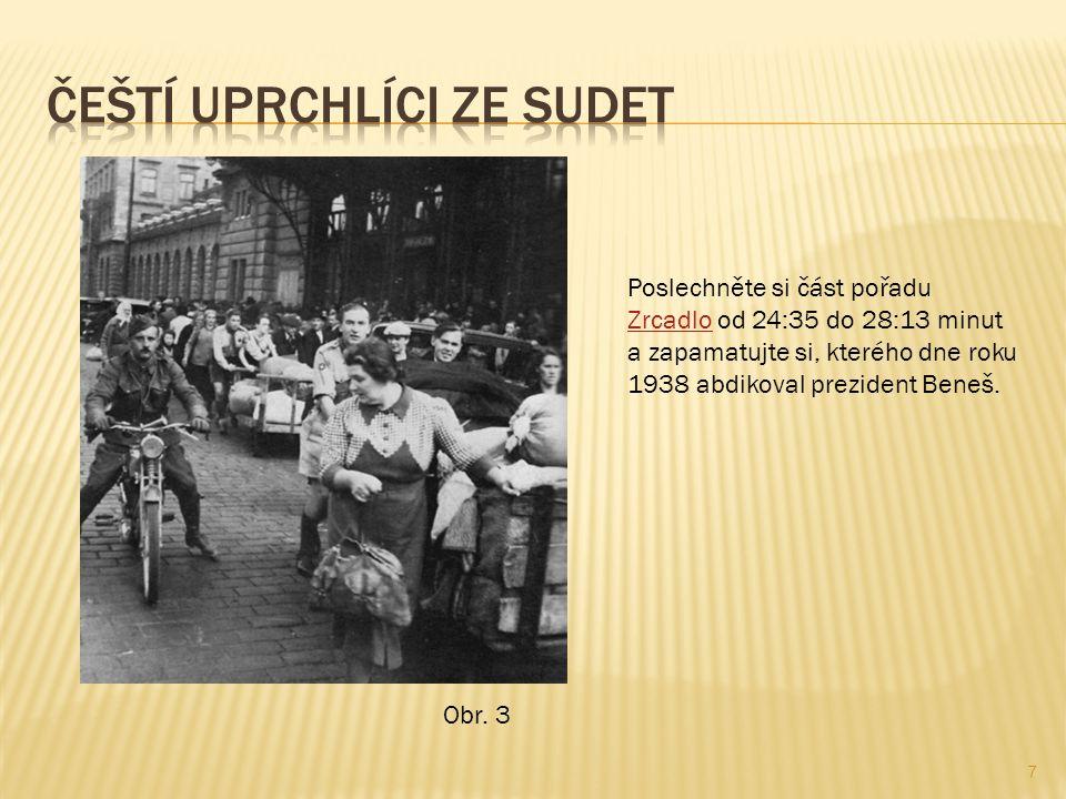 7 Poslechněte si část pořadu Zrcadlo od 24:35 do 28:13 minut a zapamatujte si, kterého dne roku 1938 abdikoval prezident Beneš.