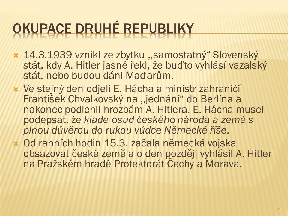  14.3.1939 vznikl ze zbytku,,samostatný Slovenský stát, kdy A.