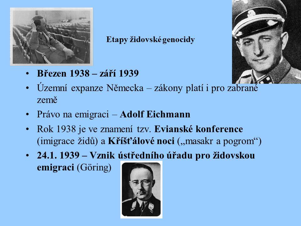 Etapy židovské genocidy Březen 1938 – září 1939 Územní expanze Německa – zákony platí i pro zabrané země Právo na emigraci – Adolf Eichmann Rok 1938 je ve znamení tzv.
