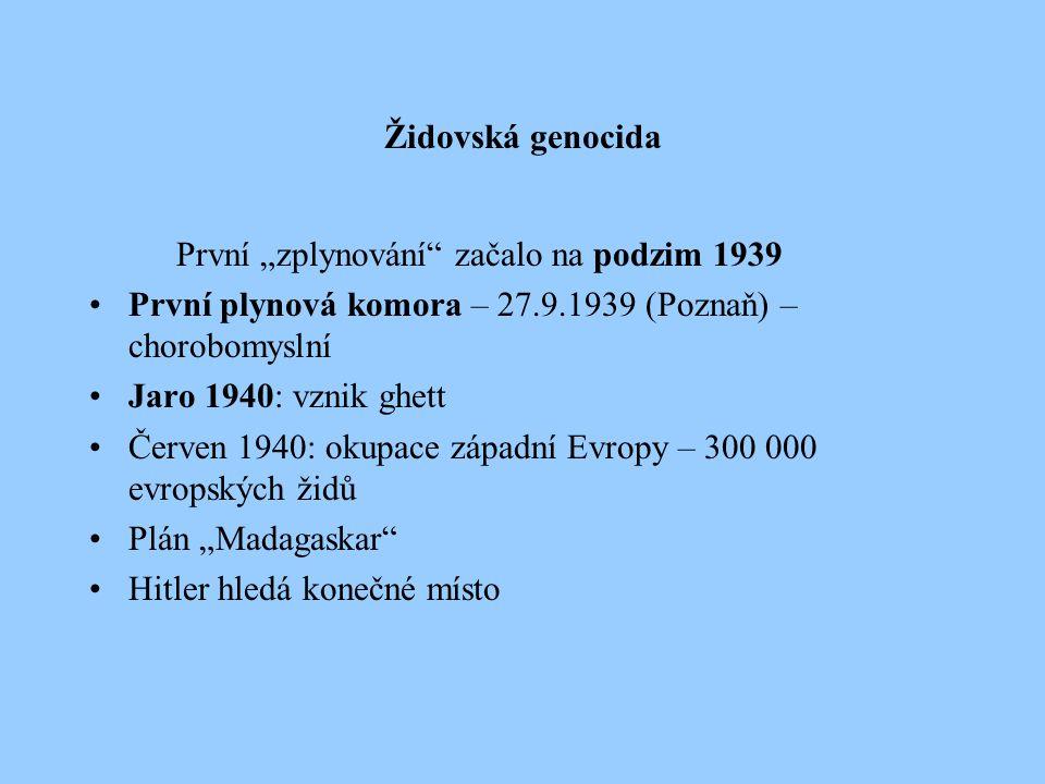 """Židovská genocida První """"zplynování začalo na podzim 1939 První plynová komora – 27.9.1939 (Poznaň) – chorobomyslní Jaro 1940: vznik ghett Červen 1940: okupace západní Evropy – 300 000 evropských židů Plán """"Madagaskar Hitler hledá konečné místo"""