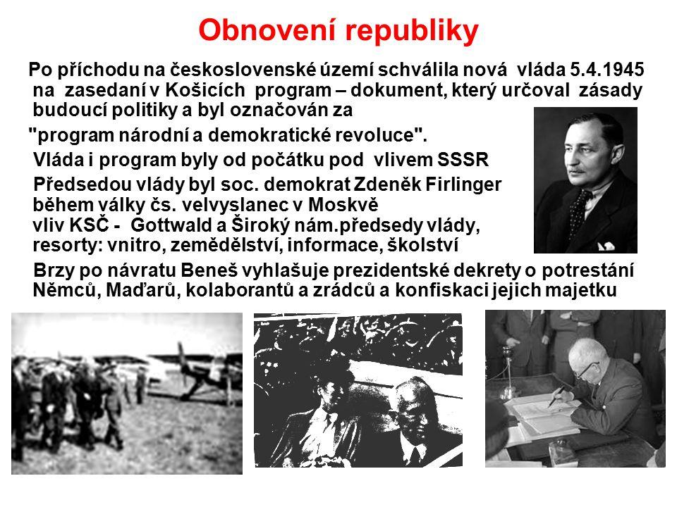 Obnovení republiky Po příchodu na československé území schválila nová vláda 5.4.1945 na zasedaní v Košicích program – dokument, který určoval zásady b