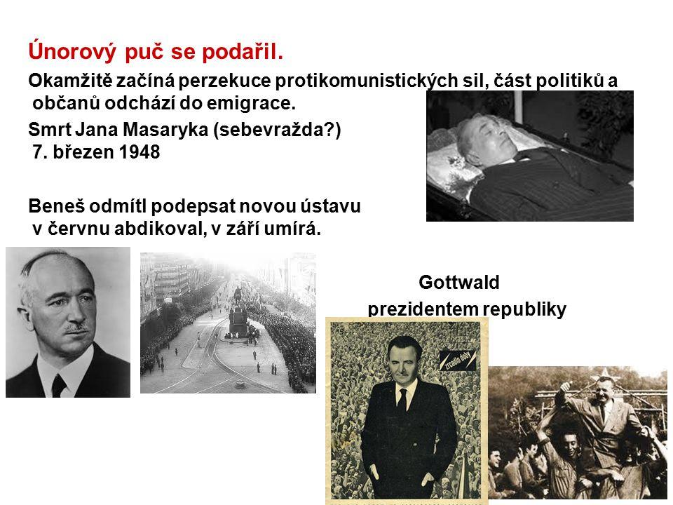 Únorový puč se podařil. Okamžitě začíná perzekuce protikomunistických sil, část politiků a občanů odchází do emigrace. Smrt Jana Masaryka (sebevražda?