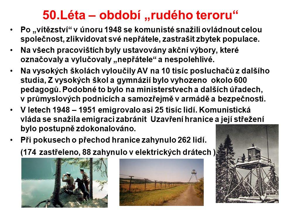 """50.Léta – období """"rudého teroru"""" Po """"vítězství"""" v únoru 1948 se komunisté snažili ovládnout celou společnost, zlikvidovat své nepřátele, zastrašit zby"""