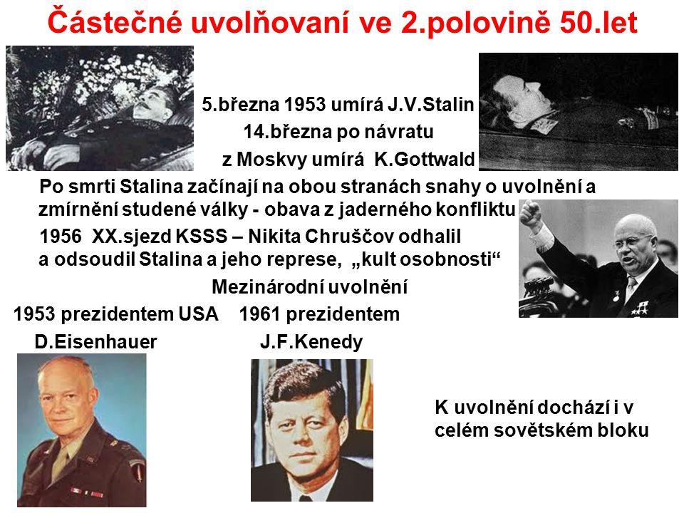 Částečné uvolňovaní ve 2.polovině 50.let 5.března 1953 umírá J.V.Stalin 14.března po návratu z Moskvy umírá K.Gottwald Po smrti Stalina začínají na ob
