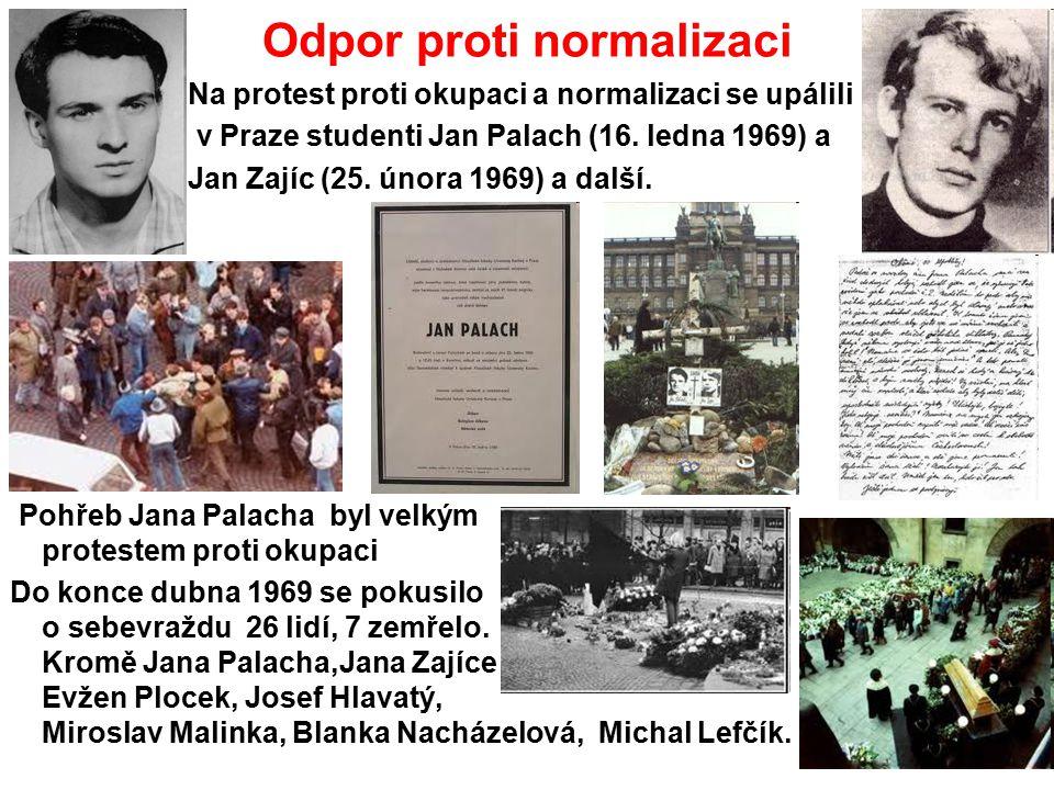 Odpor proti normalizaci Na protest proti okupaci a normalizaci se upálili v Praze studenti Jan Palach (16. ledna 1969) a Jan Zajíc (25. února 1969) a