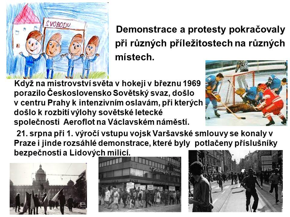 Demonstrace a protesty pokračovaly při různých příležitostech na různých místech. Když na mistrovství světa v hokeji v březnu 1969 porazilo Českoslove