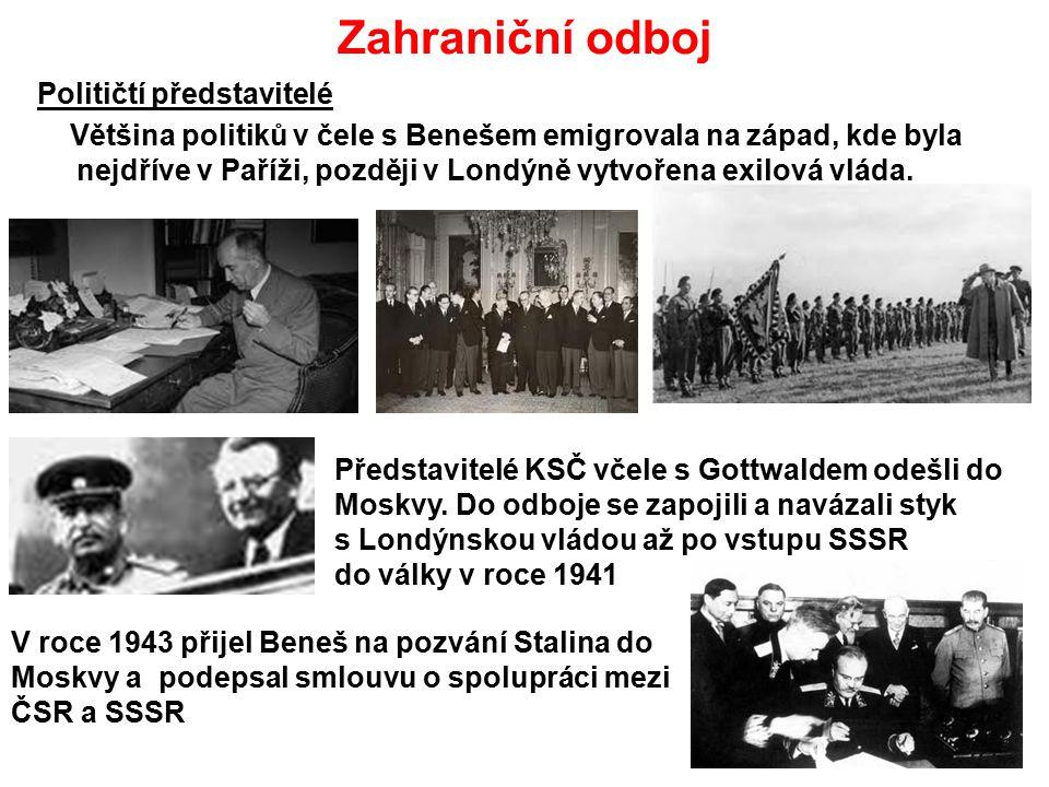 Zahraniční odboj Političtí představitelé Většina politiků v čele s Benešem emigrovala na západ, kde byla nejdříve v Paříži, později v Londýně vytvořen