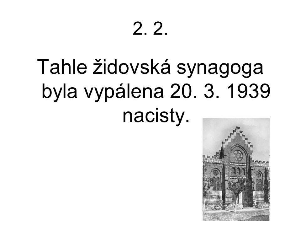 2. Tahle židovská synagoga byla vypálena 20. 3. 1939 nacisty.