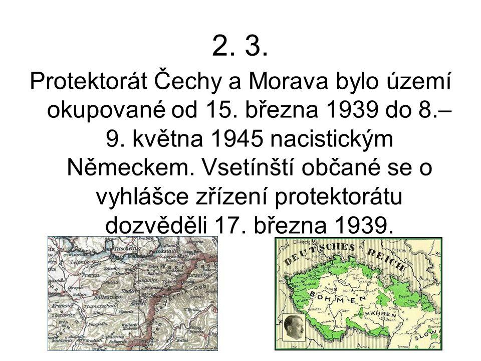 2. 3. Protektorát Čechy a Morava bylo území okupované od 15. března 1939 do 8.– 9. května 1945 nacistickým Německem. Vsetínští občané se o vyhlášce zř