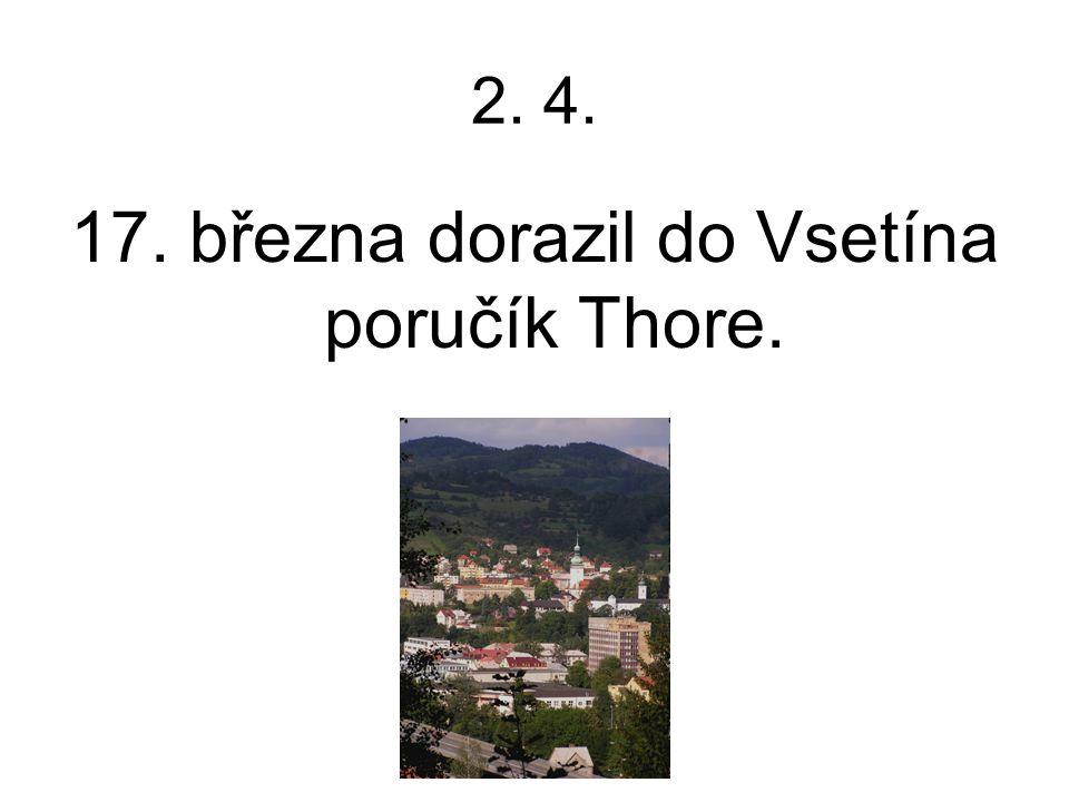 2. 4. 17. března dorazil do Vsetína poručík Thore.