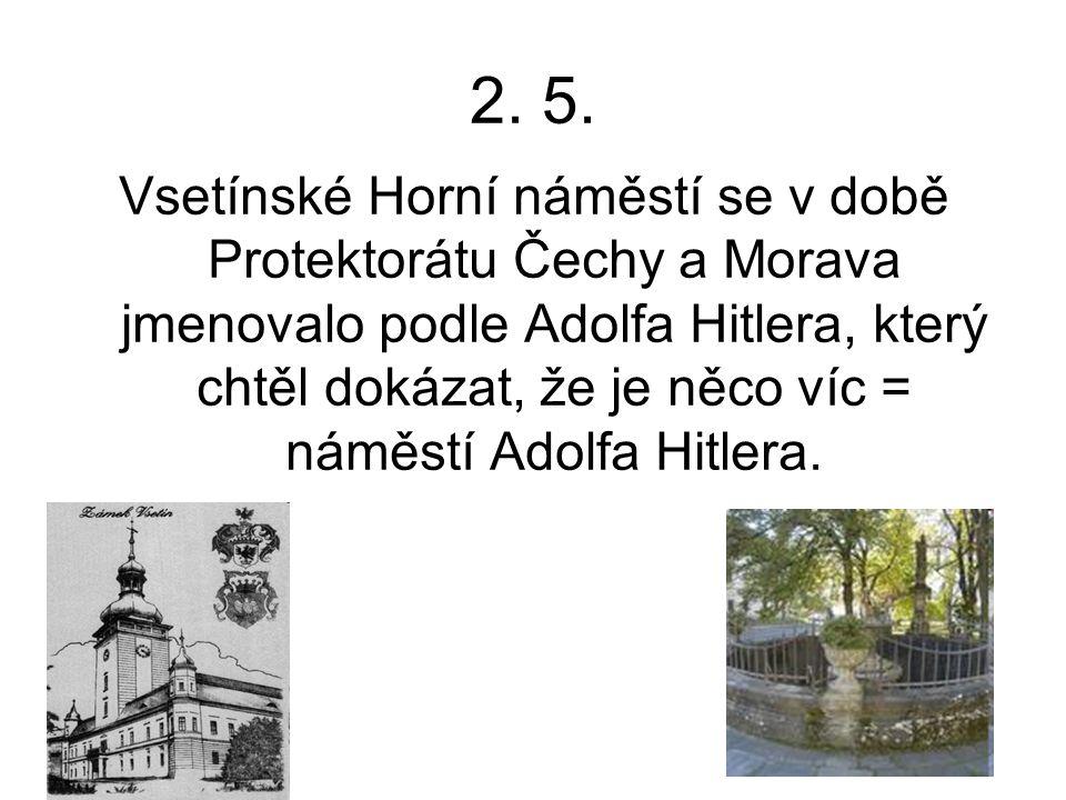 2. 5. Vsetínské Horní náměstí se v době Protektorátu Čechy a Morava jmenovalo podle Adolfa Hitlera, který chtěl dokázat, že je něco víc = náměstí Adol