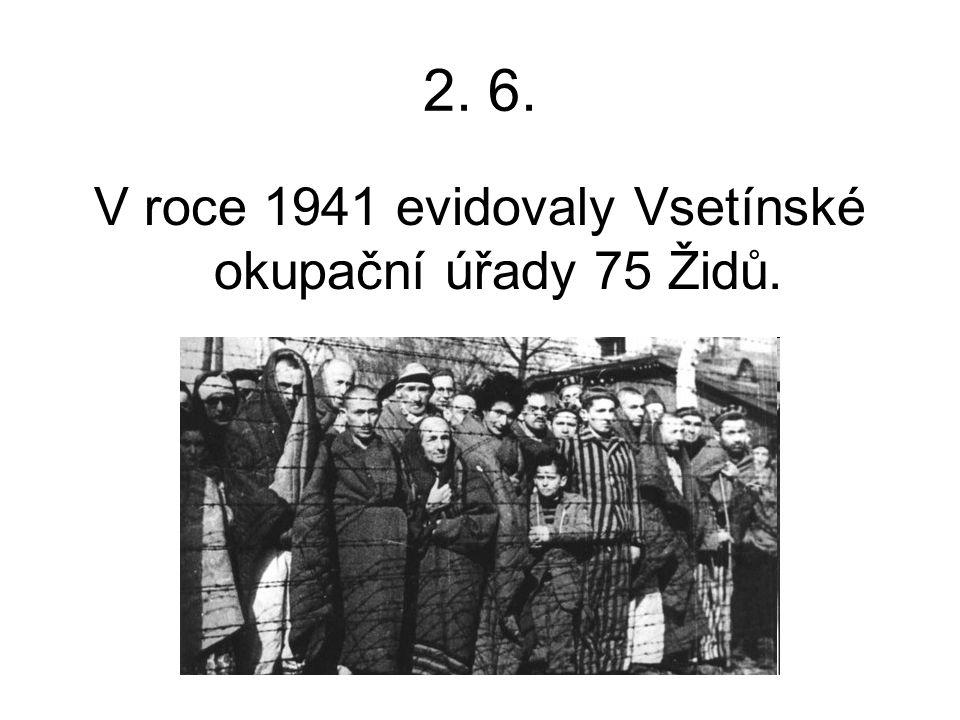2. 6. V roce 1941 evidovaly Vsetínské okupační úřady 75 Židů.