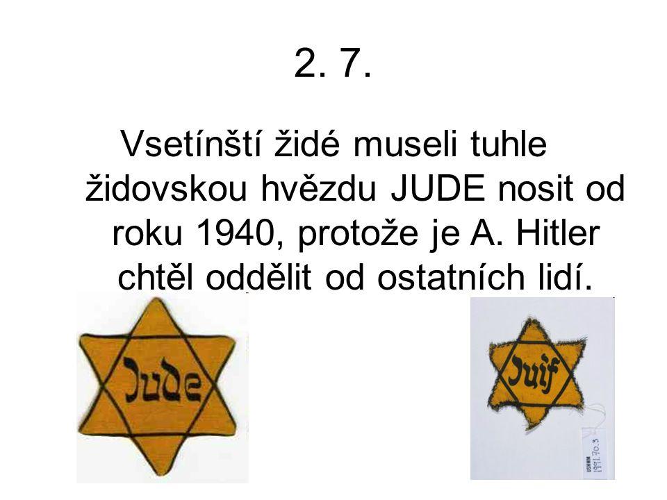 2. 7. Vsetínští židé museli tuhle židovskou hvězdu JUDE nosit od roku 1940, protože je A. Hitler chtěl oddělit od ostatních lidí.