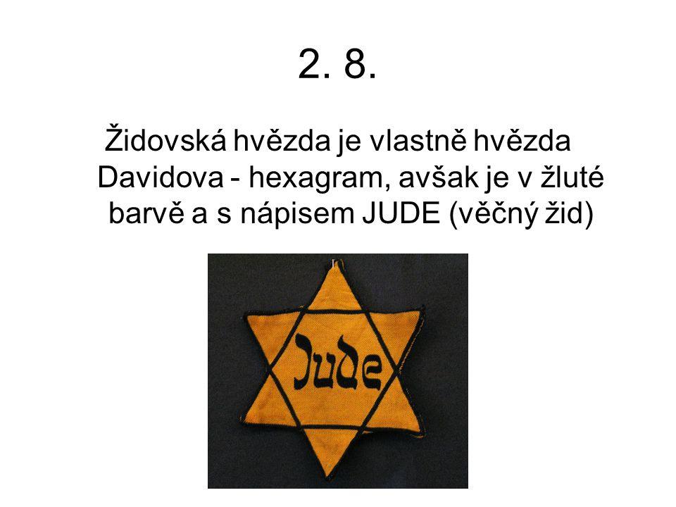 2. 8. Židovská hvězda je vlastně hvězda Davidova - hexagram, avšak je v žluté barvě a s nápisem JUDE (věčný žid)