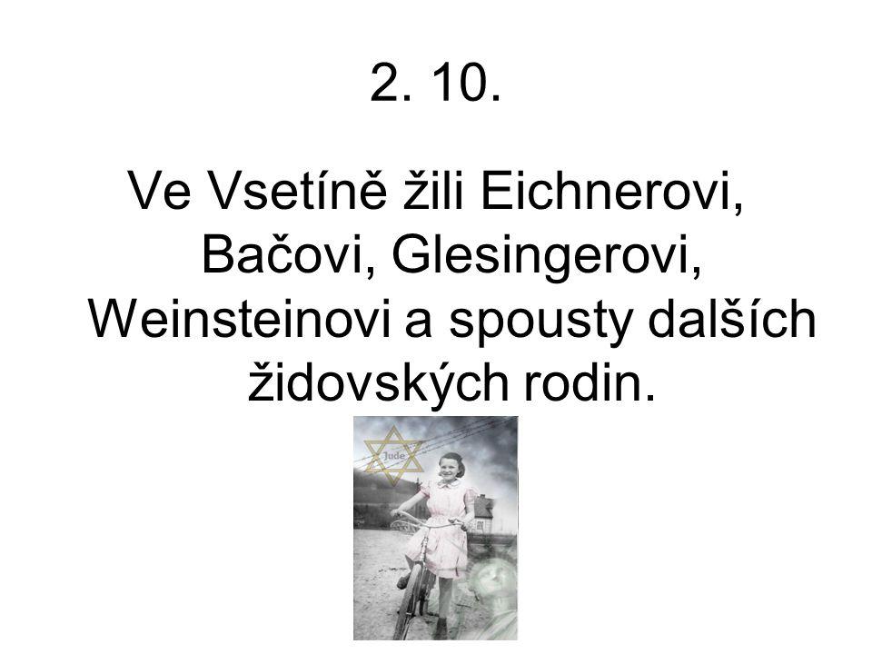 2. 10. Ve Vsetíně žili Eichnerovi, Bačovi, Glesingerovi, Weinsteinovi a spousty dalších židovských rodin.