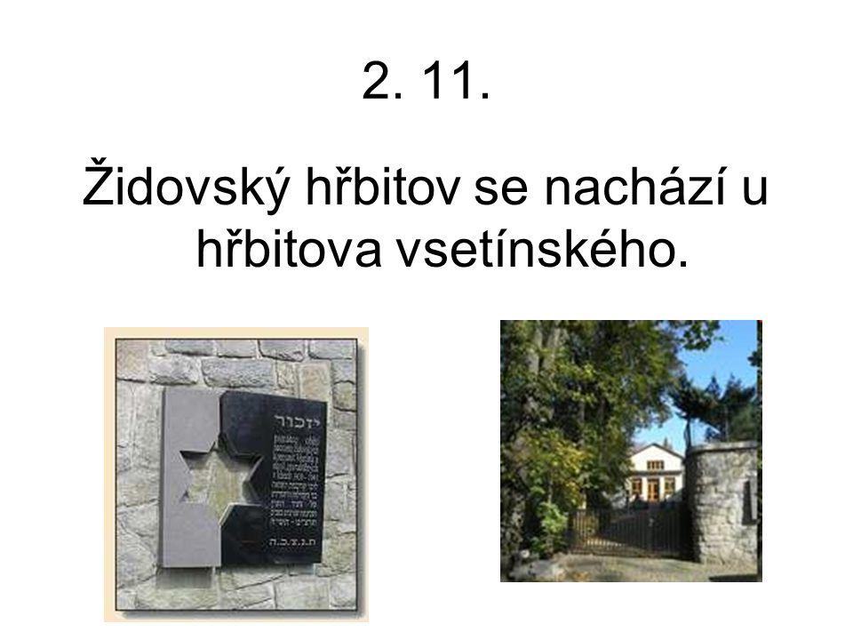 2. 11. Židovský hřbitov se nachází u hřbitova vsetínského.