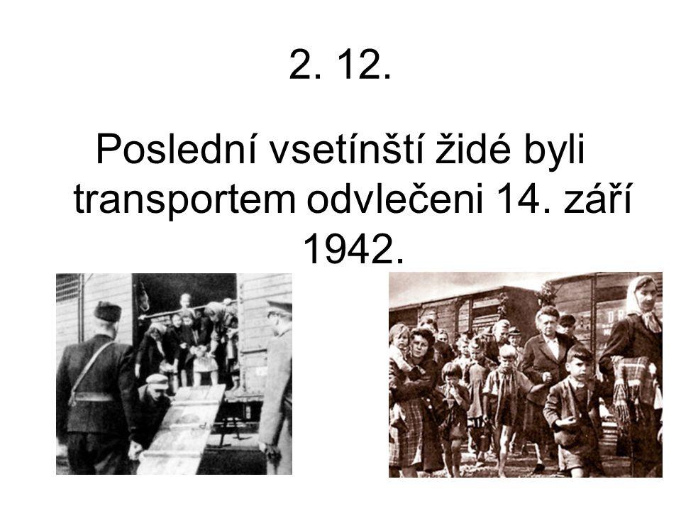2. 12. Poslední vsetínští židé byli transportem odvlečeni 14. září 1942.