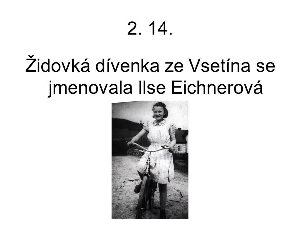 2. 14. Židovká dívenka ze Vsetína se jmenovala Ilse Eichnerová