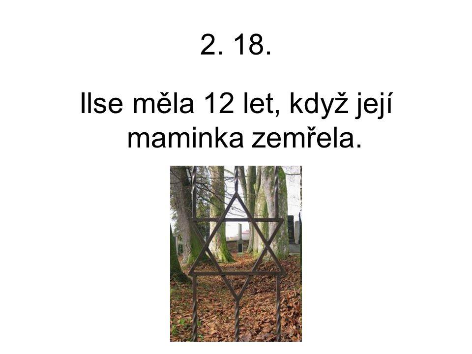 2. 18. Ilse měla 12 let, když její maminka zemřela.