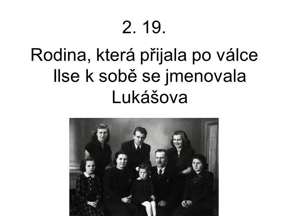 2. 19. Rodina, která přijala po válce Ilse k sobě se jmenovala Lukášova