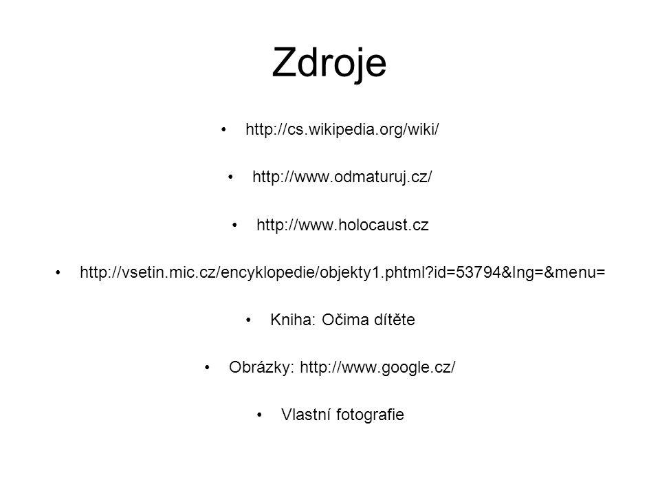 Zdroje http://cs.wikipedia.org/wiki/ http://www.odmaturuj.cz/ http://www.holocaust.cz http://vsetin.mic.cz/encyklopedie/objekty1.phtml?id=53794&lng=&m