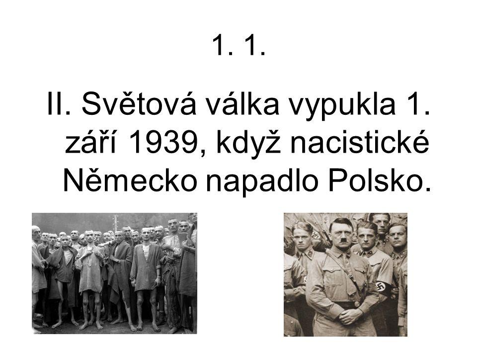 1. II. Světová válka vypukla 1. září 1939, když nacistické Německo napadlo Polsko.
