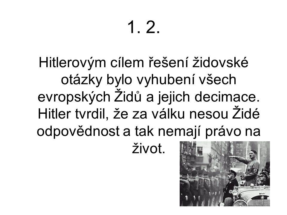 1. 2. Hitlerovým cílem řešení židovské otázky bylo vyhubení všech evropských Židů a jejich decimace. Hitler tvrdil, že za válku nesou Židé odpovědnost